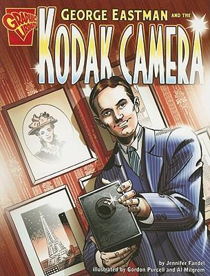 George Eastman and the Kodak Camera By Fandel, Jennifer